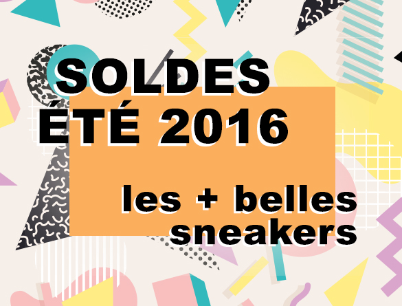 Sélection SNEAKERS – Soldes ÉTÉ 2016